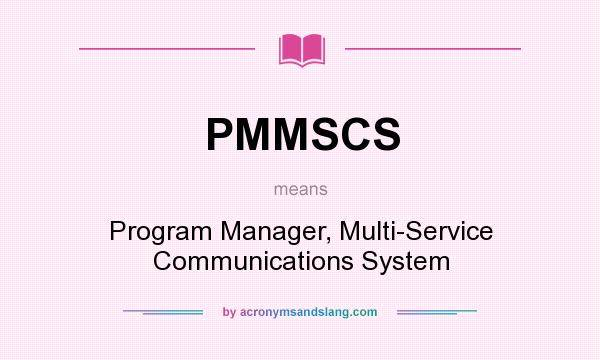 What does PMMSCS mean? It stands for Program Manager, Multi-Service Communications System