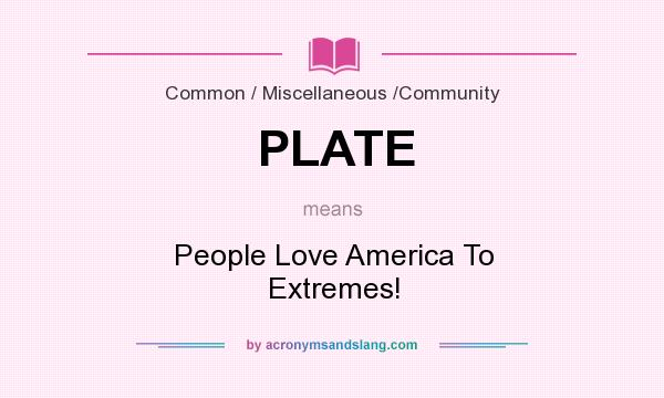 What does PLATE mean? It stands for People Love America To Extremes!