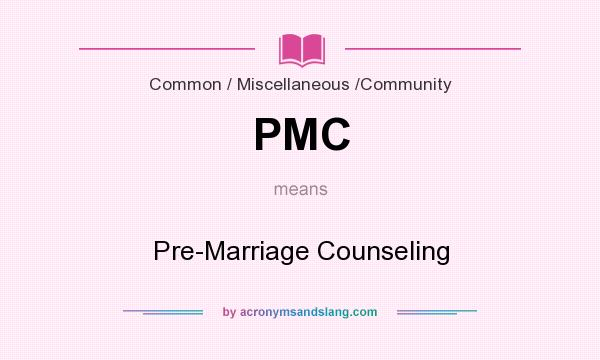 What does PMC mean? It stands for Pre-Marriage Counseling