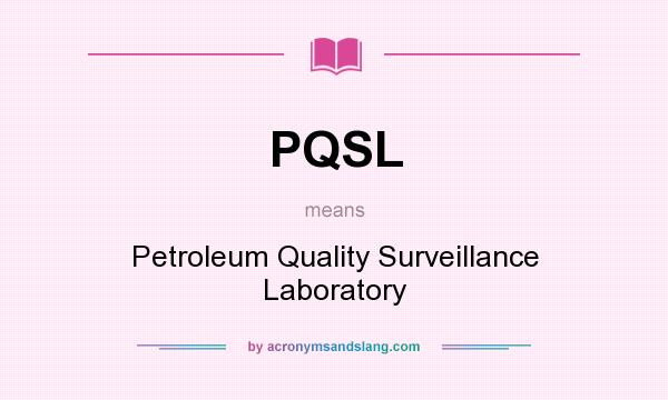What does PQSL mean? It stands for Petroleum Quality Surveillance Laboratory
