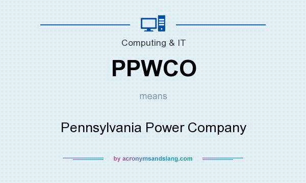 What does PPWCO mean? It stands for Pennsylvania Power Company