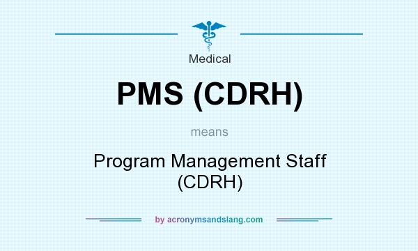 What does PMS (CDRH) mean? It stands for Program Management Staff (CDRH)