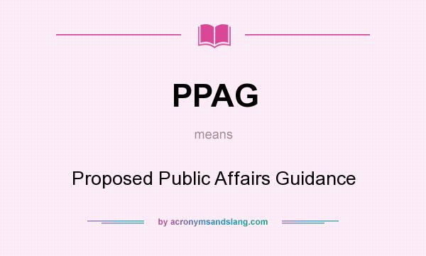 What does PPAG mean? It stands for Proposed Public Affairs Guidance