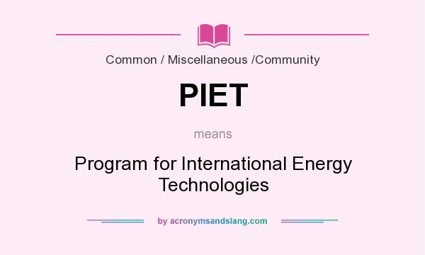 What does PIET mean? It stands for Program for International Energy Technologies