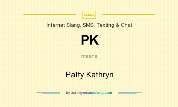 What does PK mean? It stands for Patty Kathryn