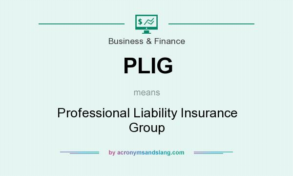 What does PLIG mean? It stands for Professional Liability Insurance Group