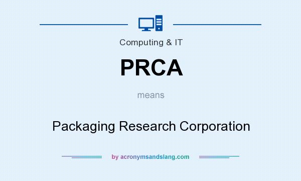 What does PRCA mean? It stands for Packaging Research Corporation