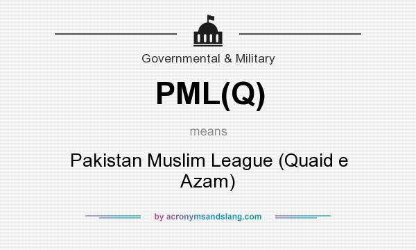 What does PML(Q) mean? It stands for Pakistan Muslim League (Quaid e Azam)