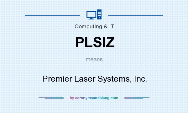 What does PLSIZ mean? It stands for Premier Laser Systems, Inc.