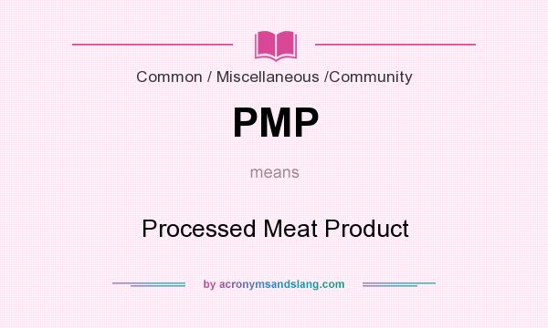 What does PMP mean? It stands for Processed Meat Product