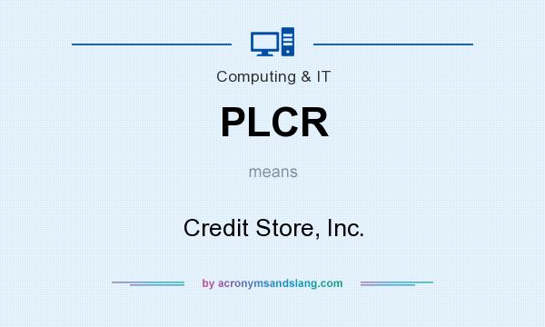 What does PLCR mean? It stands for Credit Store, Inc.