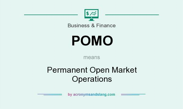 What does POMO mean? It stands for Permanent Open Market Operations