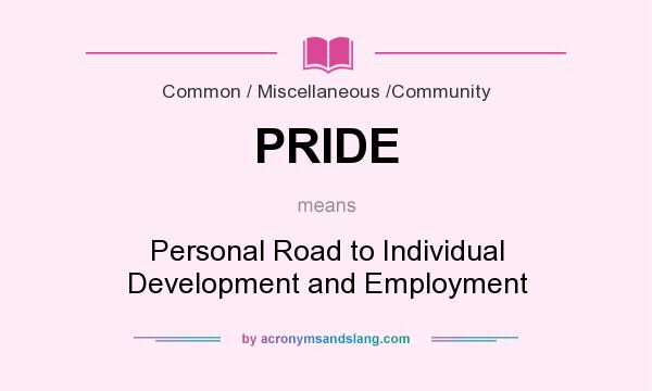 What does PRIDE mean? It stands for Personal Road to Individual Development and Employment