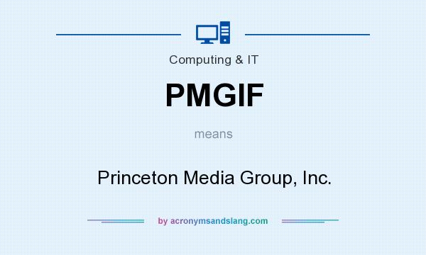 What does PMGIF mean? It stands for Princeton Media Group, Inc.