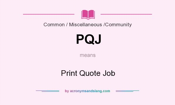 What does PQJ mean? It stands for Print Quote Job