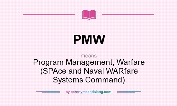 What does PMW mean? It stands for Program Management, Warfare (SPAce and Naval WARfare Systems Command)