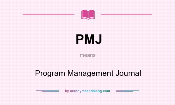 What does PMJ mean? It stands for Program Management Journal