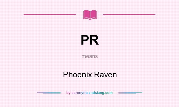 What does PR mean? It stands for Phoenix Raven