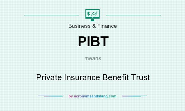 What does PIBT mean? It stands for Private Insurance Benefit Trust