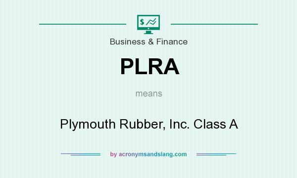 What does PLRA mean? It stands for Plymouth Rubber, Inc. Class A