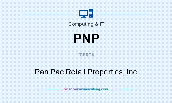What does PNP mean? It stands for Pan Pac Retail Properties, Inc.