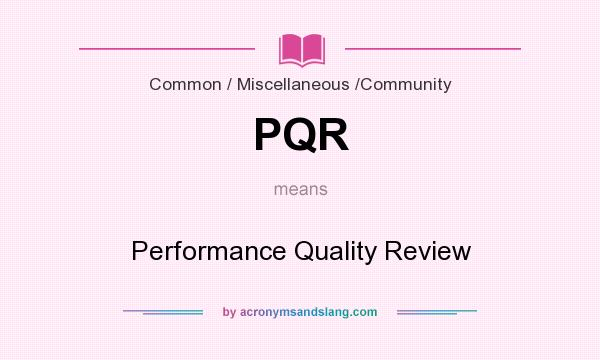 What does PQR mean? It stands for Performance Quality Review