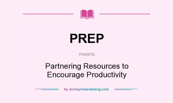 What does PREP mean? It stands for Partnering Resources to Encourage Productivity