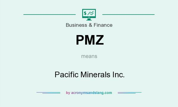 What does PMZ mean? It stands for Pacific Minerals Inc.
