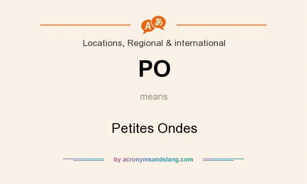 What does PO mean? It stands for Petites Ondes