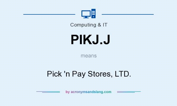 What does PIKJ.J mean? It stands for Pick `n Pay Stores, LTD.
