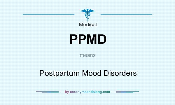 What does PPMD mean? It stands for Postpartum Mood Disorders