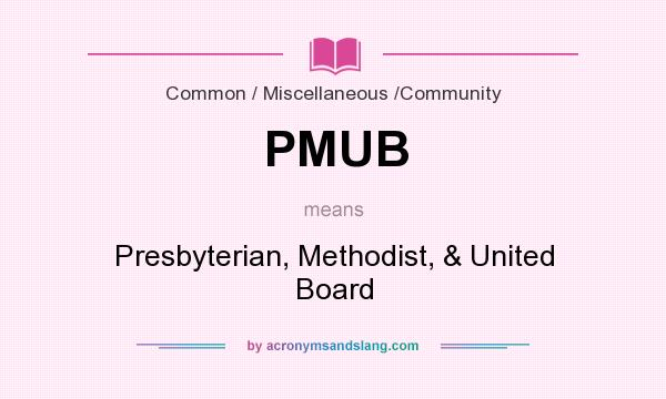 What does PMUB mean? It stands for Presbyterian, Methodist, & United Board