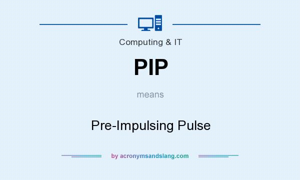 What does PIP mean? It stands for Pre-Impulsing Pulse