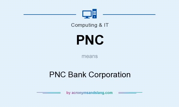 What does PNC mean? It stands for PNC Bank Corporation