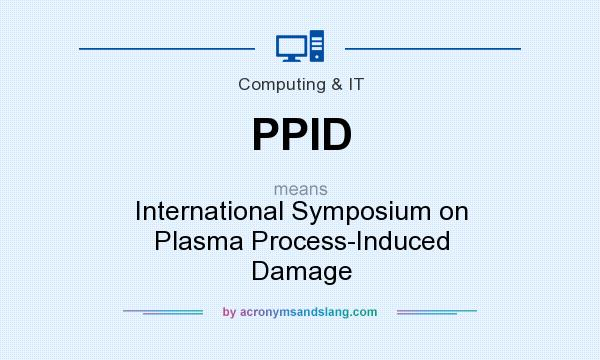 What does PPID mean? It stands for International Symposium on Plasma Process-Induced Damage