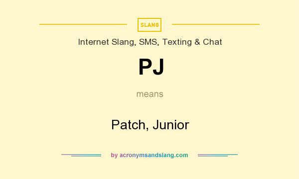What does PJ mean? It stands for Patch, Junior