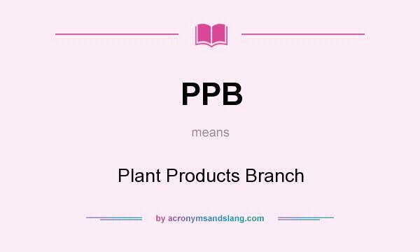 What does PPB mean? It stands for Plant Products Branch