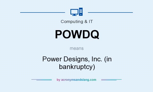 What does POWDQ mean? It stands for Power Designs, Inc. (in bankruptcy)