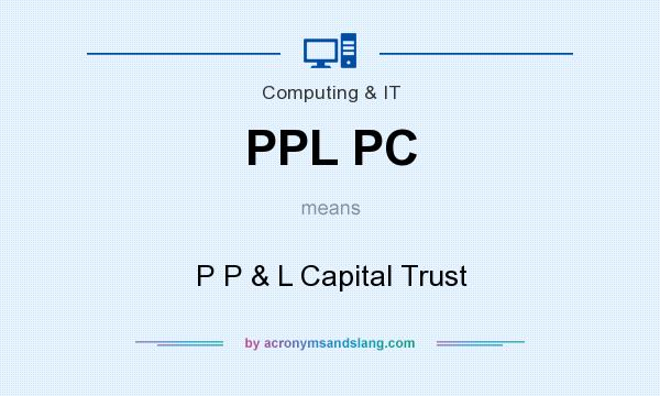 What does PPL PC mean? It stands for P P & L Capital Trust