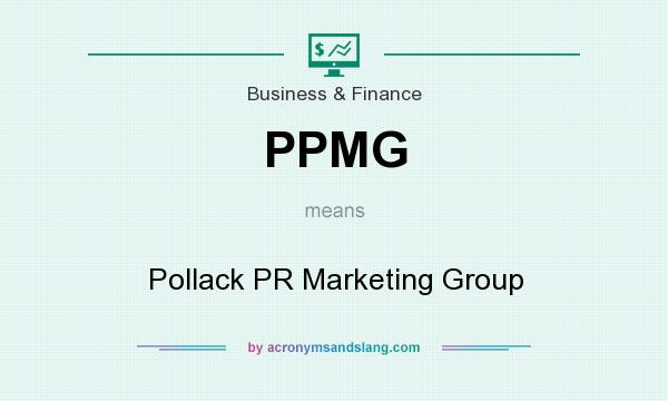 What does PPMG mean? It stands for Pollack PR Marketing Group