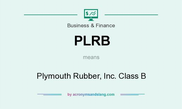 What does PLRB mean? It stands for Plymouth Rubber, Inc. Class B