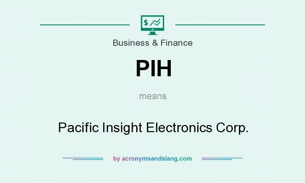 What does PIH mean? It stands for Pacific Insight Electronics Corp.