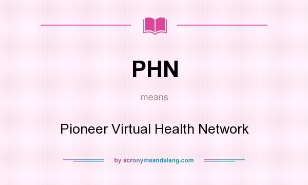 What does PHN mean? It stands for Pioneer Virtual Health Network