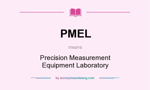 What does PMEL mean? It stands for Precision Measurement Equipment Laboratory