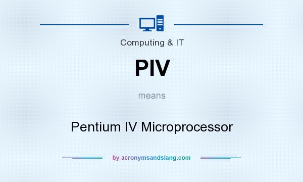 What does PIV mean? It stands for Pentium IV Microprocessor