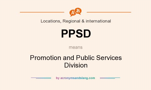 What does PPSD mean? It stands for Promotion and Public Services Division