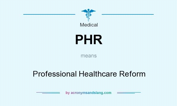 What does PHR mean? It stands for Professional Healthcare Reform