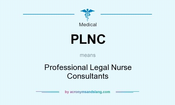 What does PLNC mean? It stands for Professional Legal Nurse Consultants