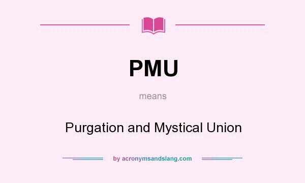 What does PMU mean? It stands for Purgation and Mystical Union