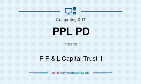 What does PPL PD mean? It stands for P P & L Capital Trust II
